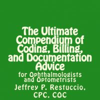 The Ultimate Compendium of Coding, Billing, and Documentation Advice for Ophthalmologists and Optometrists. (250 pages)